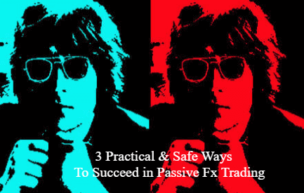 Three Practical & Safe Ways To Succeed in Passive FX