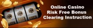 Casino Risk Free Bonus Clearing Instruction