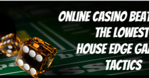How To Use Top 3 Lowest House Edge Games To Beat Casino Bonus