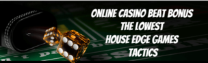 Smart Ways To Use Top 3 Lowest House Edge Games To Extract Casino Bonus