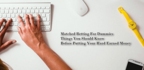 Matched Betting For Dummies - 9 Essential Things You Should Know Before Staking Any Real Money