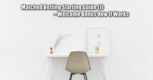 No Risk Matched Betting Starting Guide (1) – Welcome Bonus How It Works