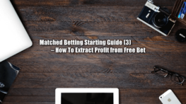 Risk Free Betting Starting Guide (3) – How To Extract Cash Profit from Free Bet