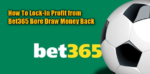 Bet365 Bore Draw Money Back Guaranteed Profit