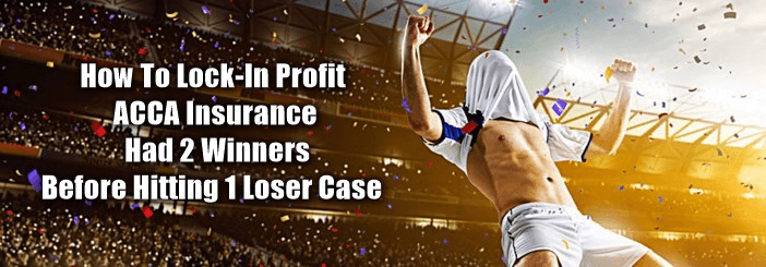 How To Lock-In Profit on Accumulator Bet Insurance - Already 2 + Winners Scenario