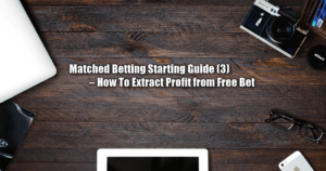 Risk Free Betting Starting Guide (3) – How To Extract Profit from Free Bet